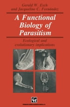 A Functional Biology of Parasitism: Ecological and evolutionary implications by G.W. Esch