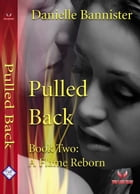 Pulled Back: Book Two: A Flame Reborn by Danielle Bannister