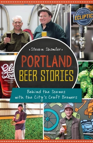 Portland Beer Stories Behind the Scenes with the City's Craft Brewers