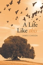 A Life Like This by James Carson