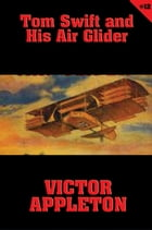 Tom Swift #12: Tom Swift and His Air Glider: Seeking the Platinum Treasure by Victor Appleton