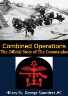 Combined Operations; The Official Story of The Commandos by Hilary St. George Saunders MC