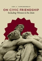 On Civic Friendship: Including Women in the State