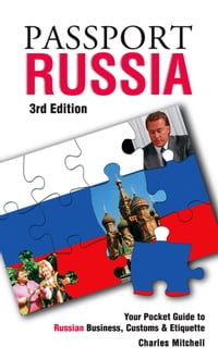 Passport Russia, 3rd: Your Pocket Guide to Russian Business, Customs & Etiquette