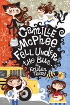 Camille McPhee Fell Under the Bus ... by Kristen Tracy