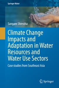 Climate Change Impacts and Adaptation in Water Resources and Water Use Sectors: Case studies from…