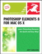 Photoshop Elements 8 for Mac OS X: Visual QuickStart Guide by Jeff Carlson