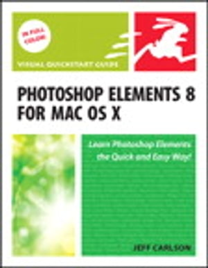 Photoshop Elements 8 for Mac OS X Visual QuickStart Guide
