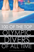 100 of the Top Olympic Divers of All Time by alex trostanetskiy