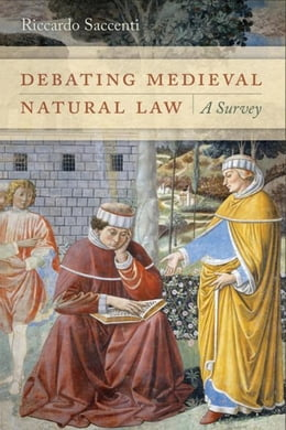 Book Debating Medieval Natural Law: A Survey by Saccenti, Riccardo
