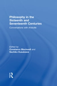 Philosophy in the Sixteenth and Seventeenth Centuries: Conversations with Aristotle