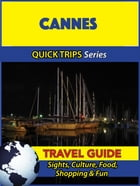 Cannes Travel Guide (Quick Trips Series): Sights, Culture, Food, Shopping & Fun by Crystal Stewart