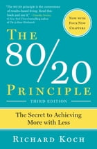 The 80/20 Principle, Third Edition: The Secret to Achieving More with Less by Richard Koch