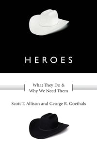 Heroes:What They Do and Why We Need Them: What They Do and Why We Need Them