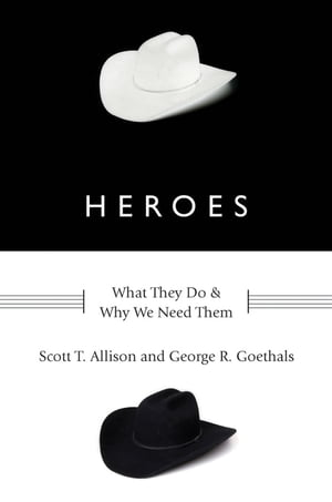 Heroes:What They Do and Why We Need Them What They Do and Why We Need Them
