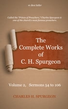 The Complete Works of C. H. Spurgeon, Volume 2: Sermons 54-106 by Spurgeon, Charles H.