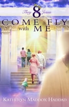 Come Fly With Me by Katheryn Maddox Haddad