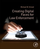 Creating Digital Faces for Law Enforcement by Michael W. Streed