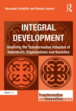 Integral Development Realising the Transformative Potential of Individuals,  Organisations and Societies