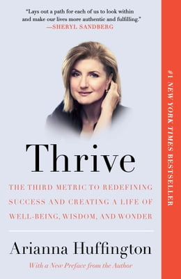Book Thrive: The Third Metric to Redefining Success and Creating a Life of Well-Being, Wisdom, and Wonder by Arianna Huffington