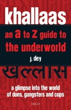 Khallaas - an A to Z Guide to the Underworld by J. Dey