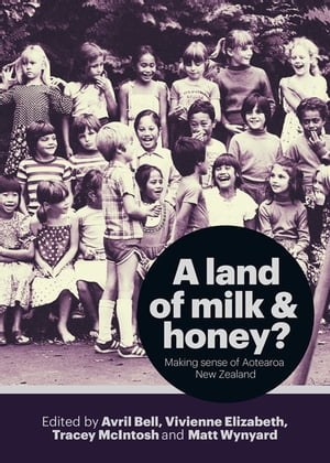 A Land of Milk and Honey? Making Sense of Aotearoa New Zealand