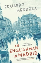 An Englishman in Madrid by Eduardo Mendoza