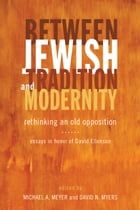 Between Jewish Tradition and Modernity: Rethinking an Old Opposition, Essays in Honor of David…