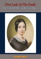 First Lady Of The South: The Life Of Mrs. Jefferson Davis by Ishbel Ross