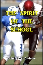 The Spirit of the School by Ralph Henry Barbour