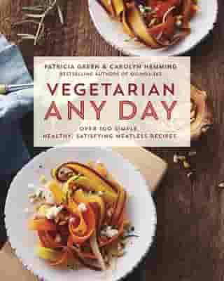 Vegetarian Any Day: Over 100 Simple, Healthy, Satisfying Meatless Recipes by Patricia Green