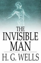 The Invisible Man: A Grotesque Romance by H. G. Wells