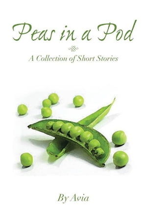 Peas in a Pod: A Collection of Short Stories