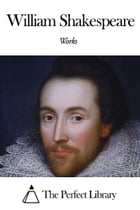 Works of William Shakespeare by William Shakespeare
