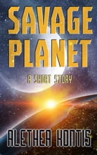 Savage Planet: A Short Story by Alethea Kontis