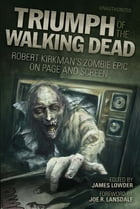 Triumph of The Walking Dead: Robert Kirkman s Zombie Epic on Page and Screen