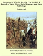 Prisoners of War in Britain 1756 to 1815: A Record of their Lives, their Romance and their Sufferings by Francis Abell