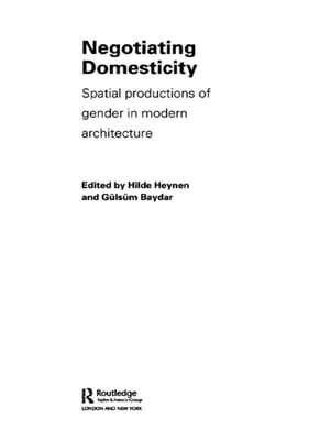 Negotiating Domesticity Spatial Productions of Gender in Modern Architecture