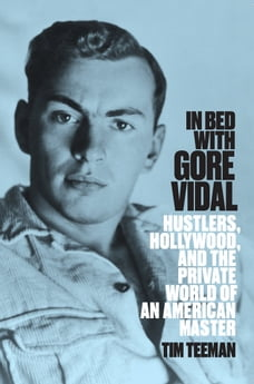 In Bed With Gore Vidal: Hustlers, Hollywood, and the Private World of an American Master