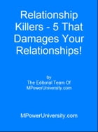 Relationship Killers 5 That Damages Your Relationships! by Editorial Team Of MPowerUniversity.com