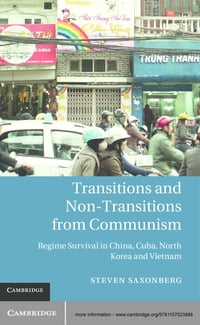 Transitions and Non-Transitions from Communism: Regime Survival in China, Cuba, North Korea, and…