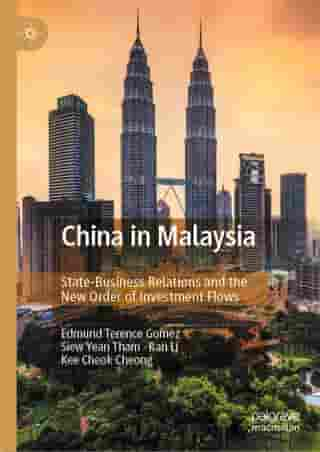 China in Malaysia: State-Business Relations and the New Order of Investment Flows