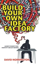 Build Your Own Idea Factory: Wordcatcher Personal Development by David Norrington