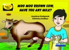 Moo Moo Brown Cow have you any milk? by Jaya Shree Deshpande
