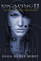 Escaping Psychiatry 2. The Case of the Swapped Bodies: Escaping Psychiatry, #2 by Olga Núñez Miret
