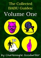 The Collected BABU Guides: Volume One by Charlemagne Goodwriter