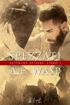 Spezzati i: (Veterans Affairs Vol. 1) by A.E. Wasp