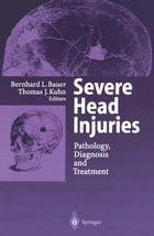 Severe Head Injuries: Pathology, Diagnosis and Treatment by Bernhard L. Bauer
