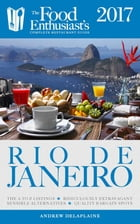 RIO DE JANEIRO - 2017: The Food Enthusiast's Complete Restaurant Guide by Andrew Delaplaine