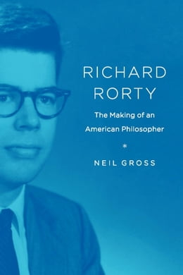 Book Richard Rorty: The Making of an American Philosopher by Neil Gross